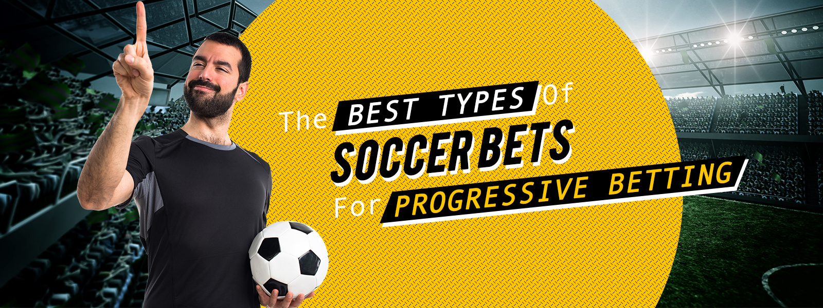 The Best Types Of Soccer Bets For Progressive Betting